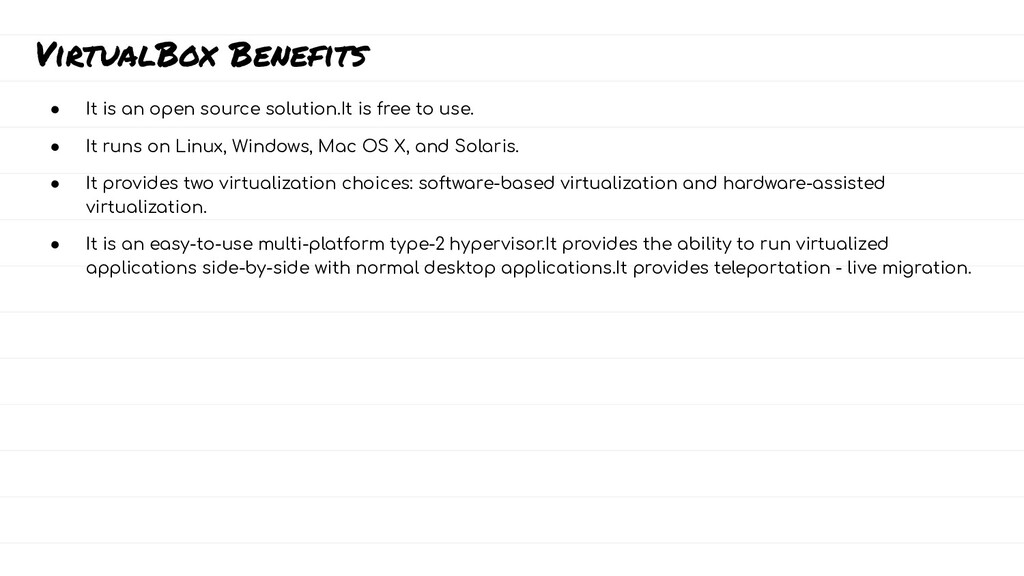 VirtualBox Benefits ● It is an open source solu...