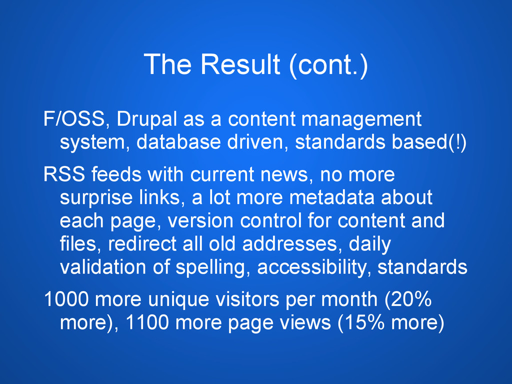 The Result (cont.) F/OSS, Drupal as a content m...