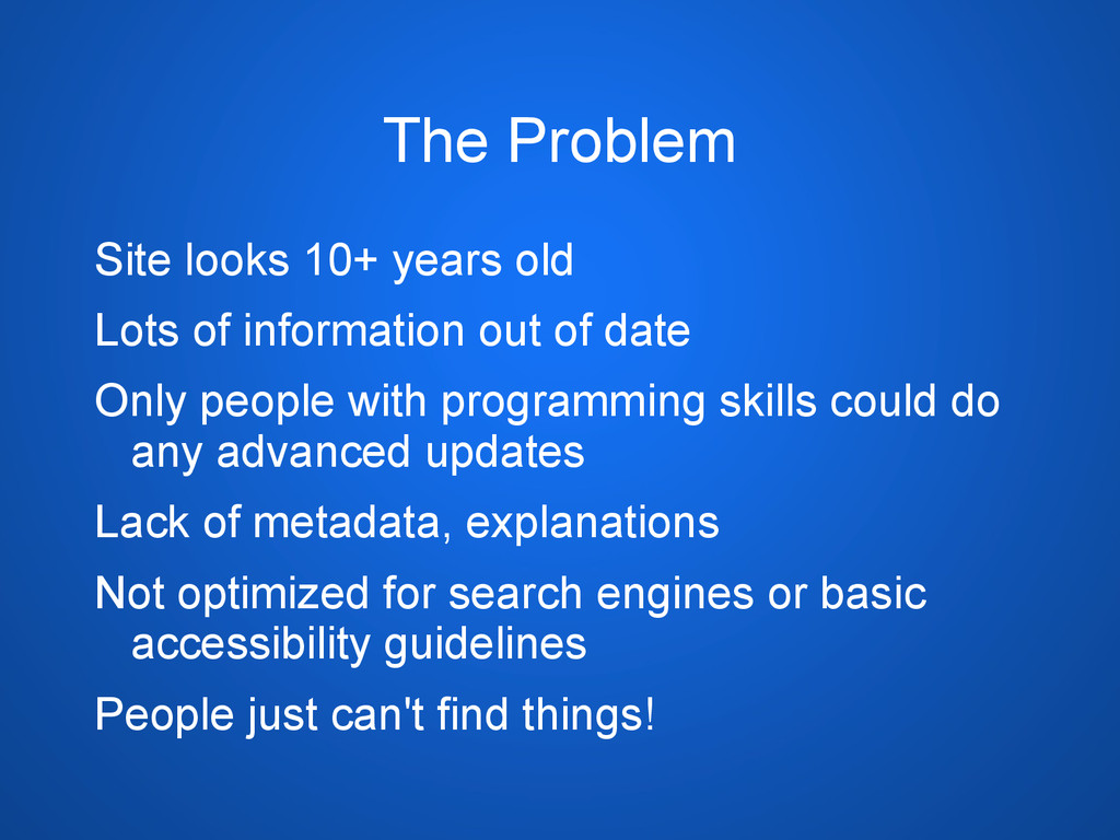 The Problem Site looks 10+ years old Lots of in...