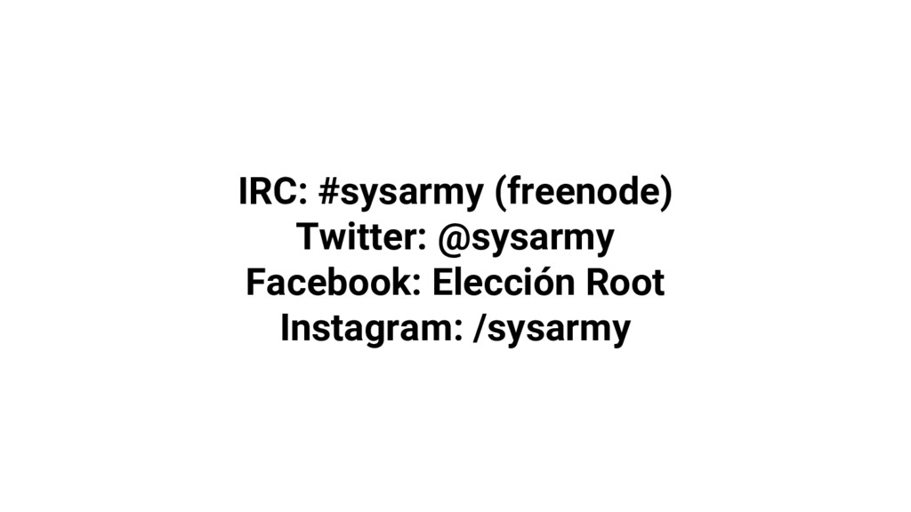 IRC: #sysarmy (freenode) Twitter: @sysarmy Face...