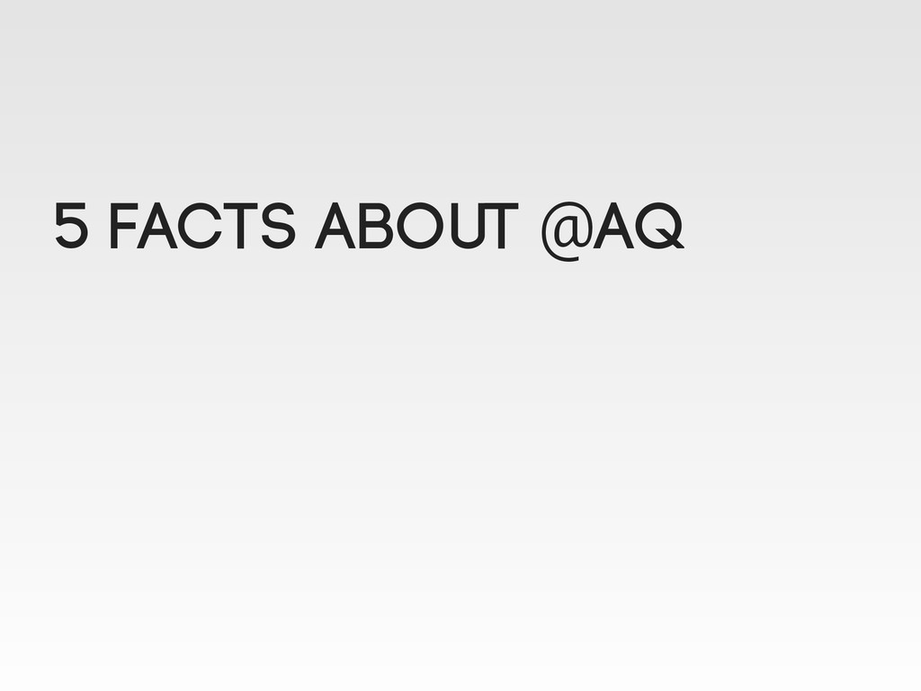 5 facts about @aq