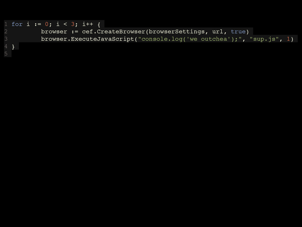 1 for i := 0; i < 3; i++ { 2 browser := cef.Cre...