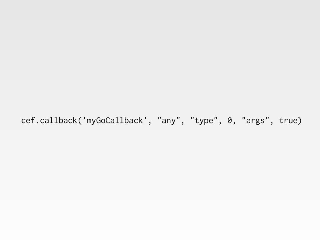 """cef.callback('myGoCallback', """"any"""", """"type"""", 0, ..."""