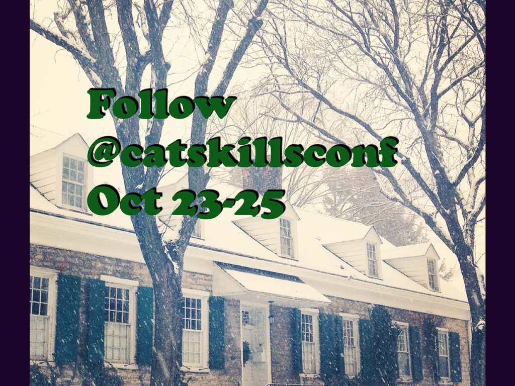 Follow @catskillsconf Oct 23-25