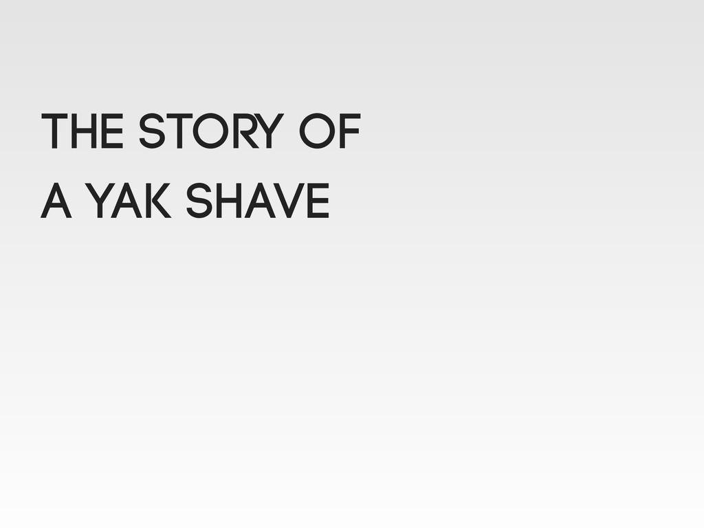 The Story of a Yak Shave