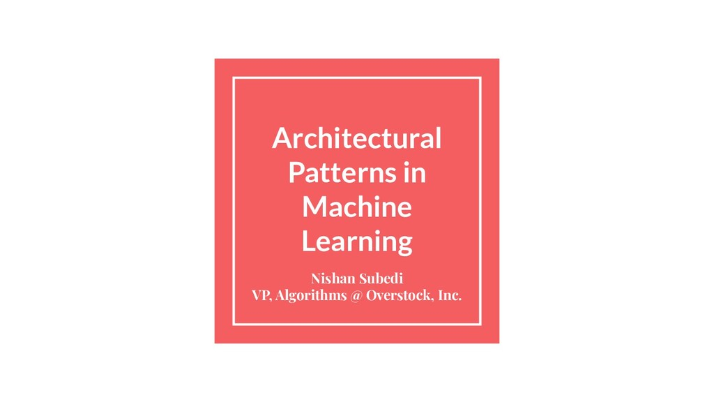 Architectural Patterns in Machine Learning Nish...