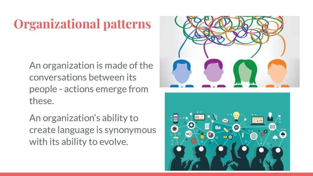 Organizational patterns An organization is made...