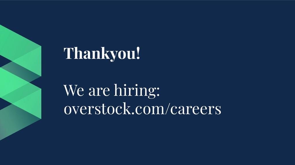 Thankyou! We are hiring: overstock.com/careers