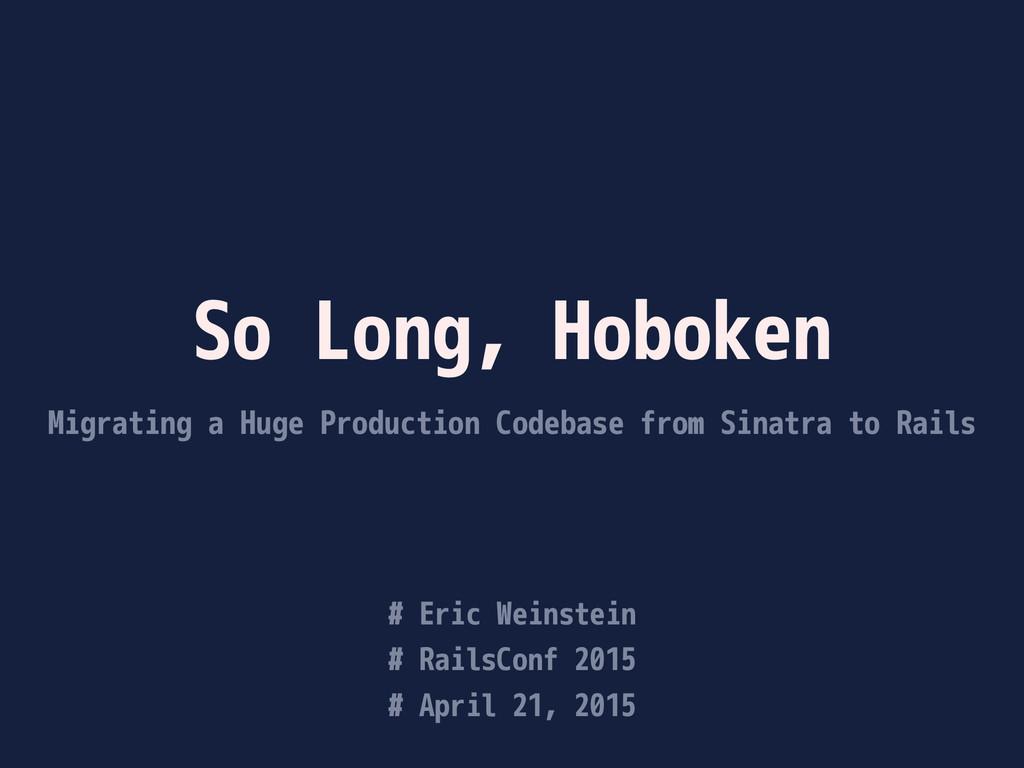 So Long, Hoboken Migrating a Huge Production Co...