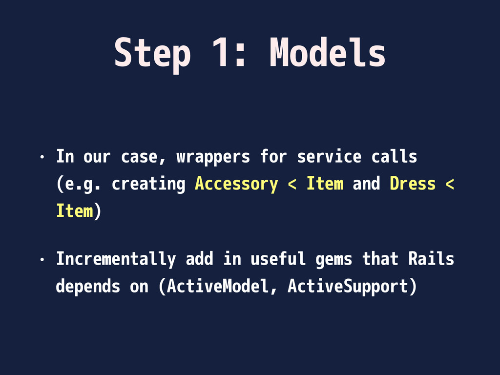 Step 1: Models • In our case, wrappers for serv...