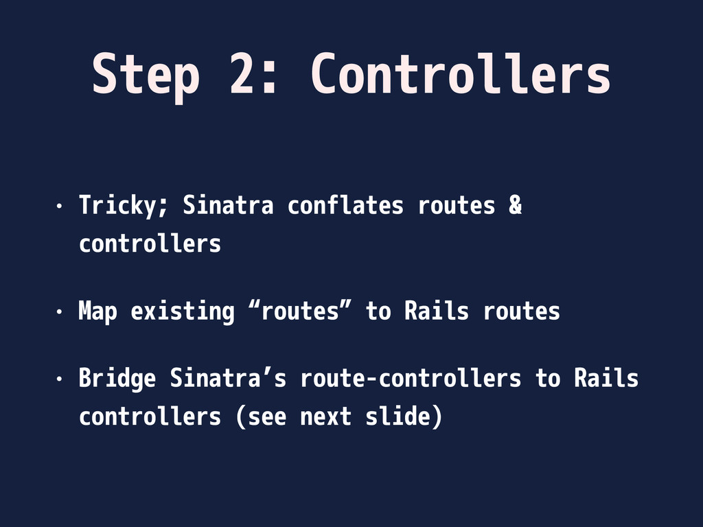 Step 2: Controllers • Tricky; Sinatra conflates...