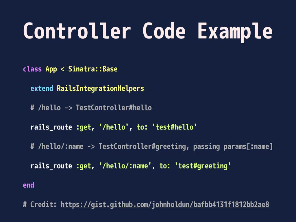 Controller Code Example class App < Sinatra::Ba...