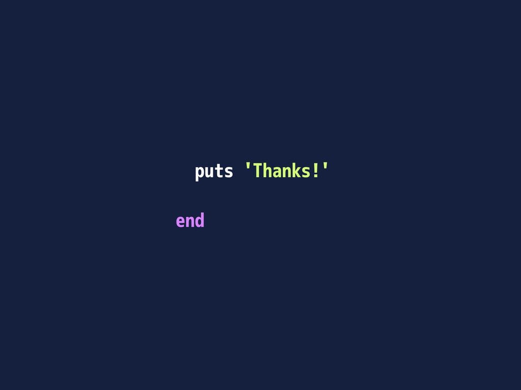 puts 'Thanks!' end