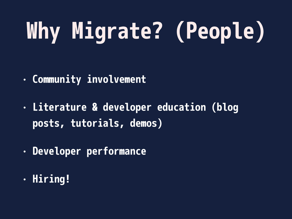 Why Migrate? (People) • Community involvement •...