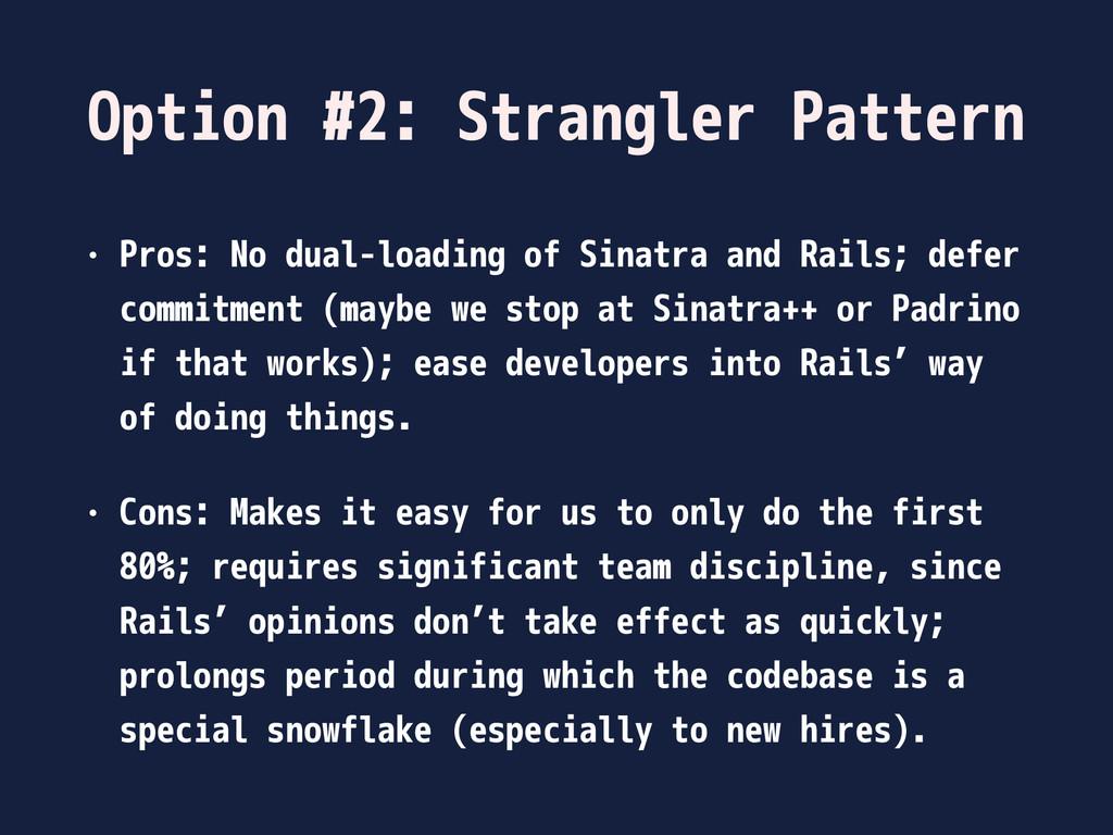 Option #2: Strangler Pattern • Pros: No dual-lo...