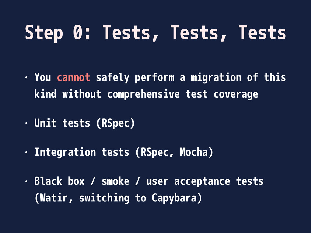 Step 0: Tests, Tests, Tests • You cannot safely...