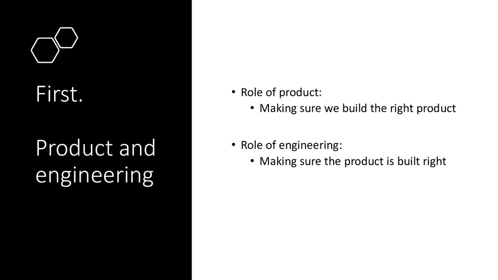 First. Product and engineering • Role of produc...