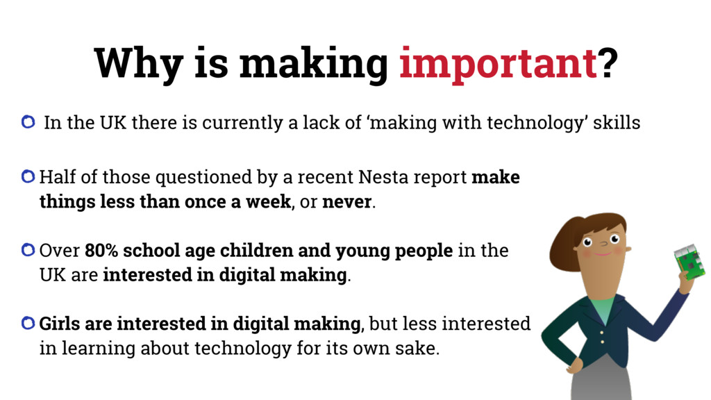 Why is making important? In the UK there is cur...