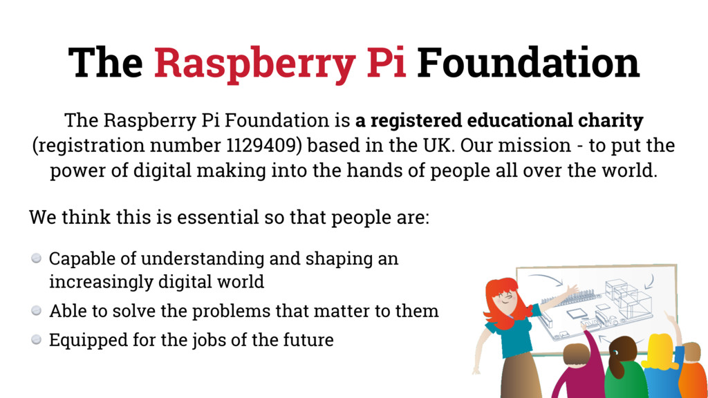 The Raspberry Pi Foundation The Raspberry Pi Fo...