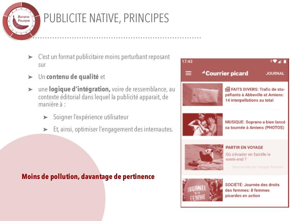 PUBLICITE NATIVE, PRINCIPES ➤ C'est un format p...