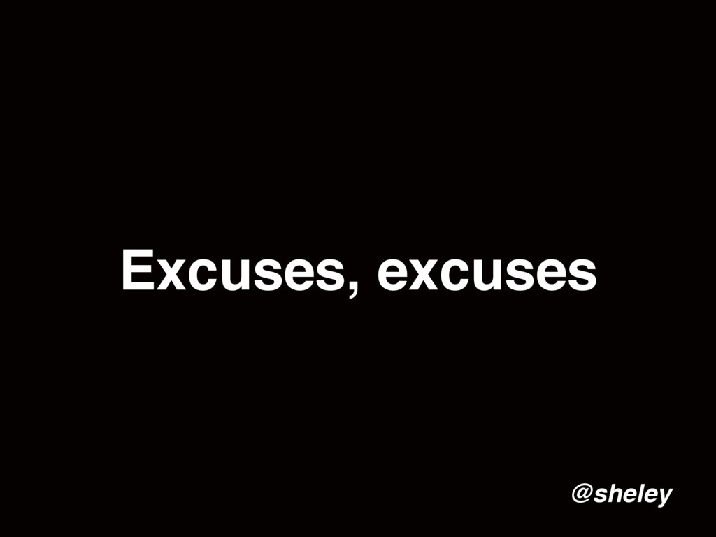 Excuses, excuses @sheley