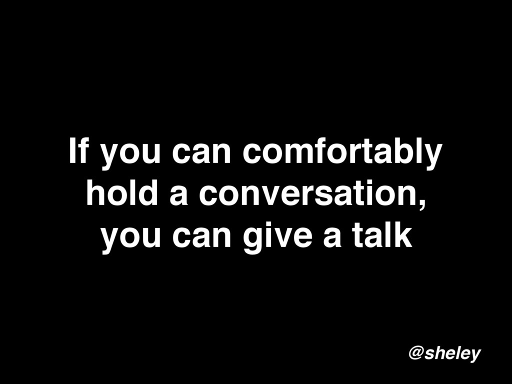 If you can comfortably hold a conversation, you...