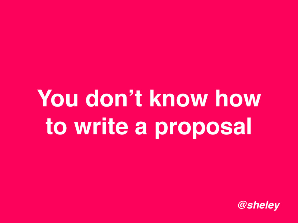 You don't know how to write a proposal @sheley