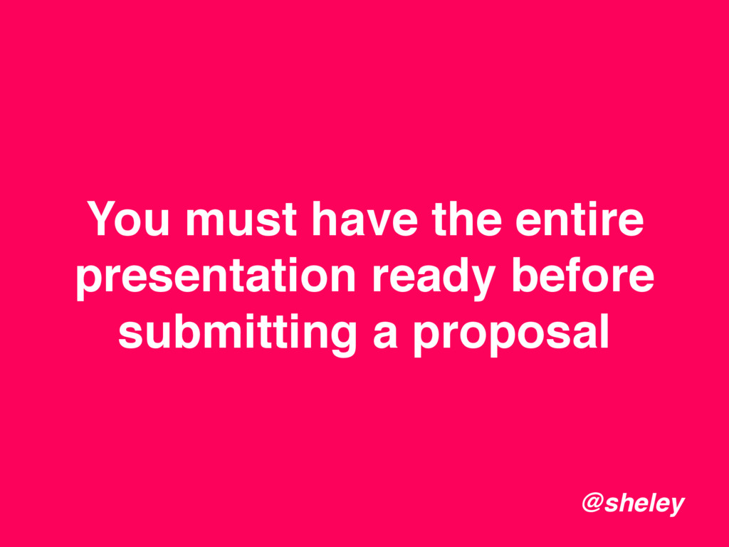 You must have the entire presentation ready bef...