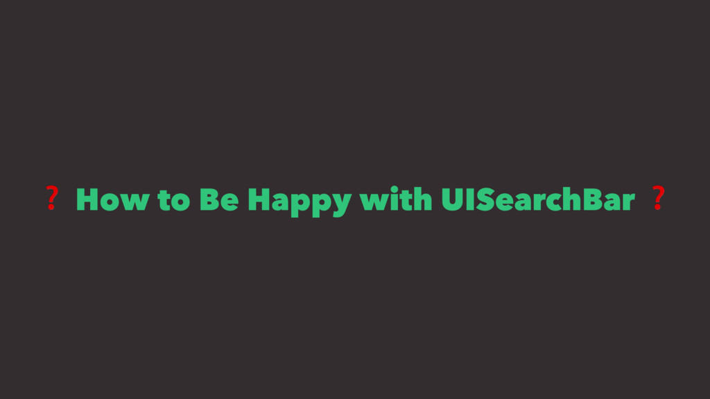 ❓ How to Be Happy with UISearchBar ❓