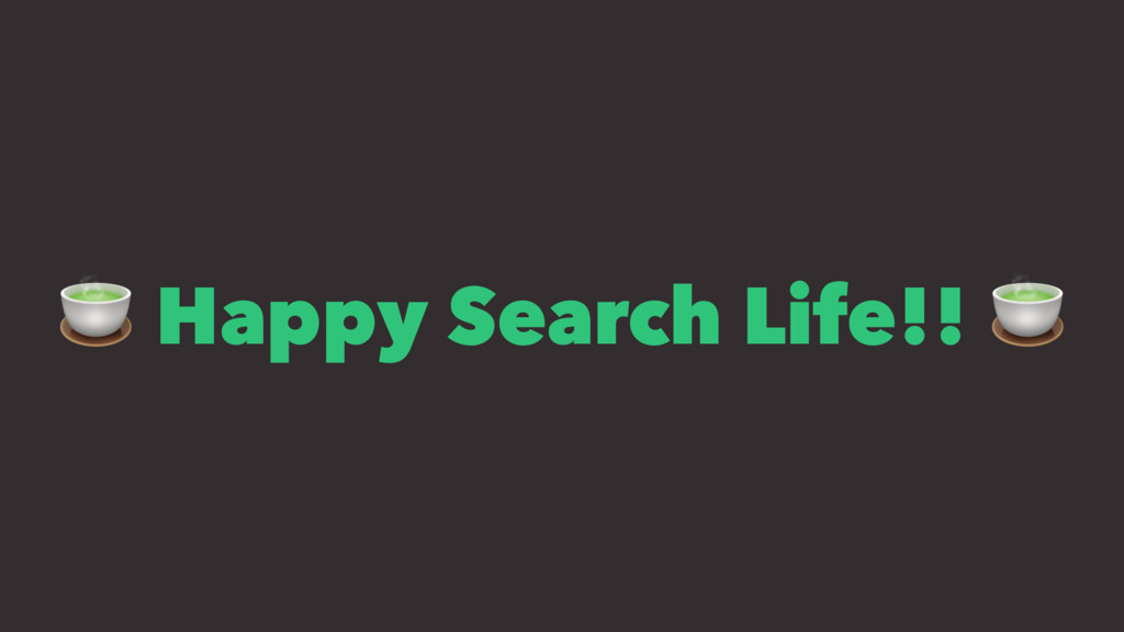 ! Happy Search Life!! !