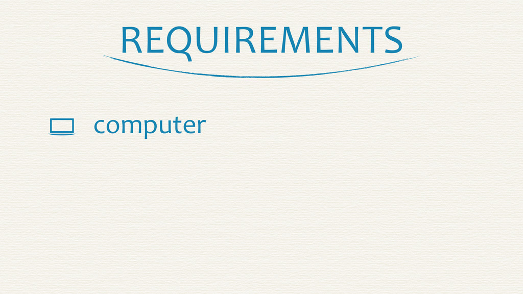 REQUIREMENTS  computer