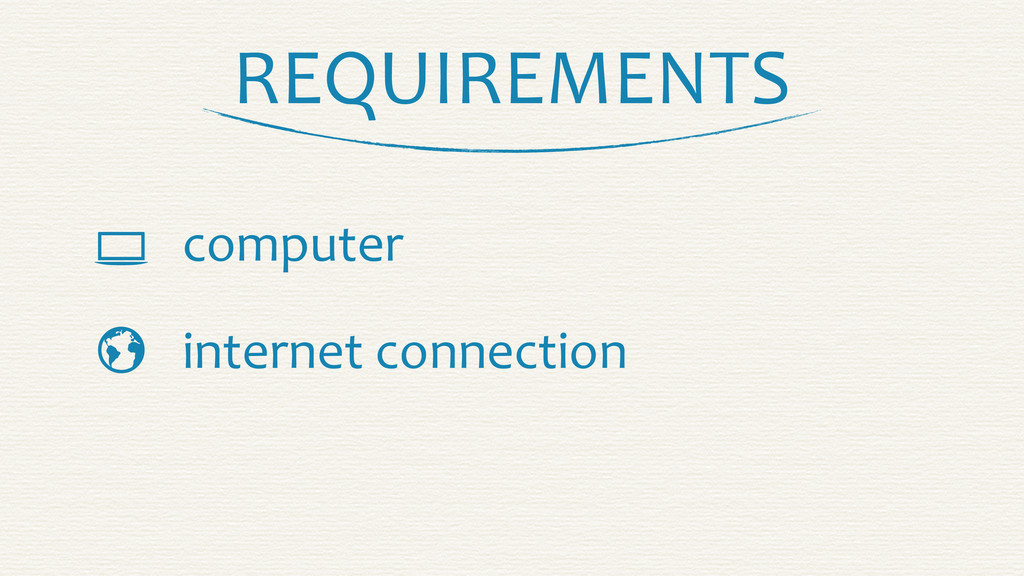 REQUIREMENTS   computer internet connection