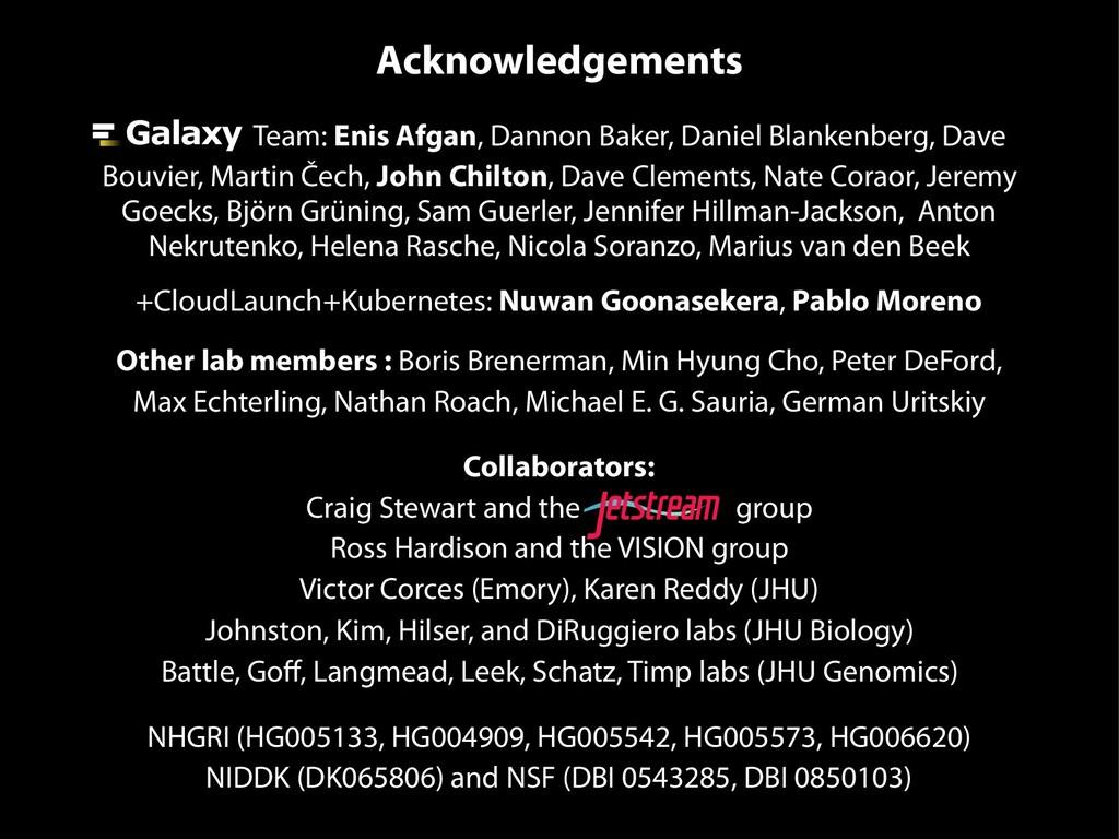 Acknowledgements Team: Enis Afgan, Dannon Baker...