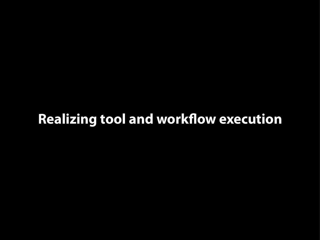Realizing tool and workflow execution