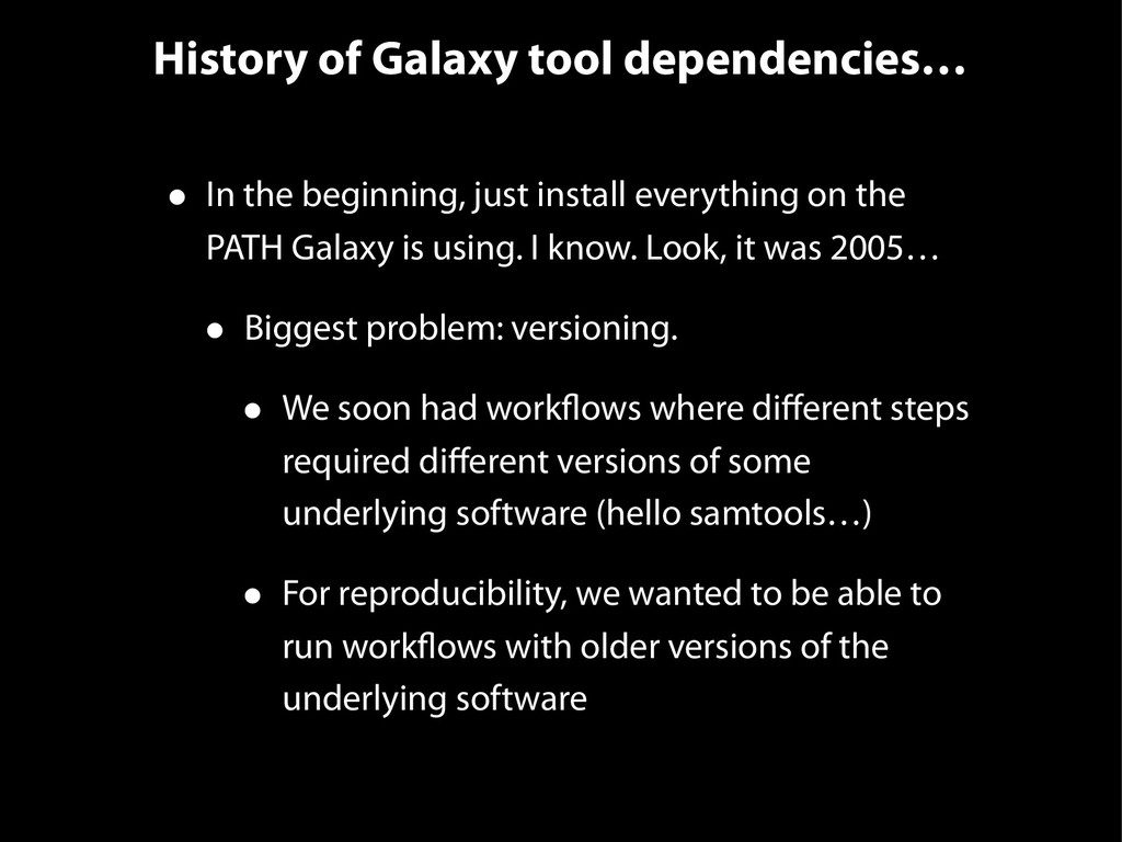 History of Galaxy tool dependencies… • In the b...
