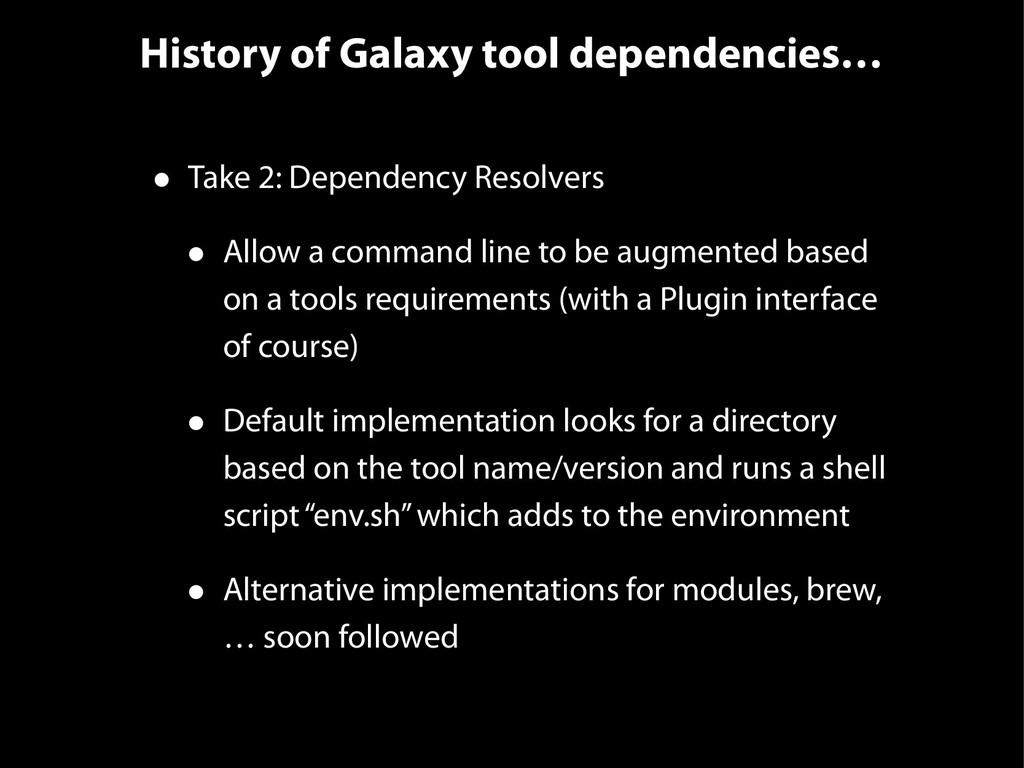 History of Galaxy tool dependencies… • Take 2: ...