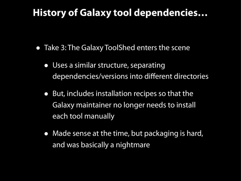 History of Galaxy tool dependencies… • Take 3: ...