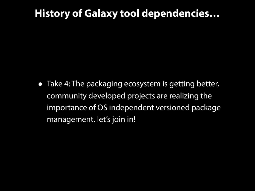 History of Galaxy tool dependencies… • Take 4: ...