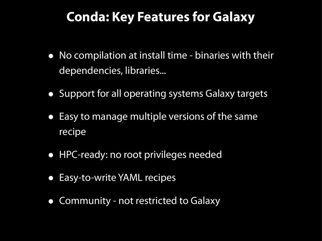 Conda: Key Features for Galaxy • No compilation...