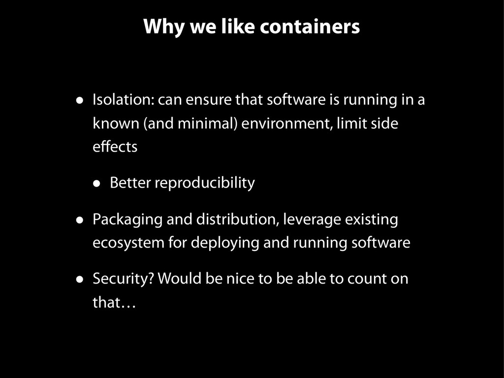 Why we like containers • Isolation: can ensure ...