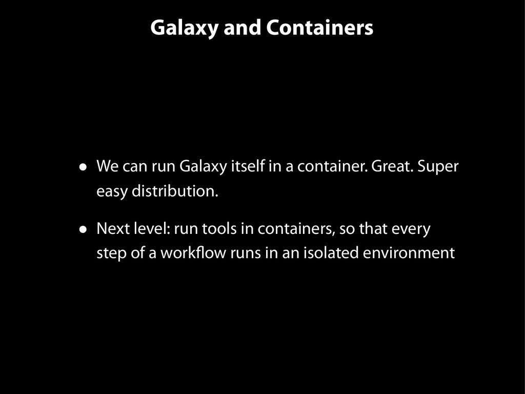 Galaxy and Containers • We can run Galaxy itsel...
