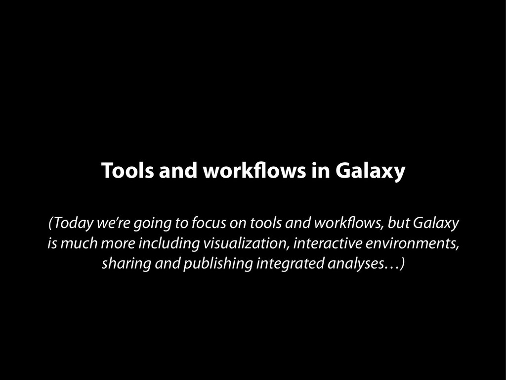 Tools and workflows in Galaxy (Today we're goin...