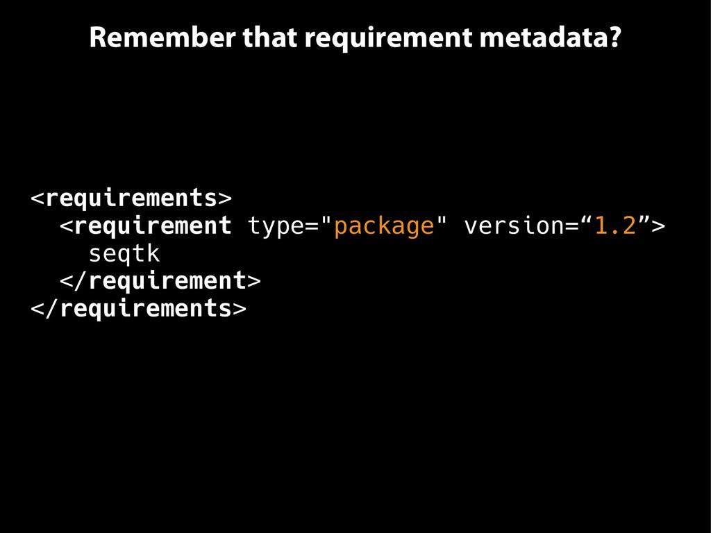 Remember that requirement metadata? <requiremen...