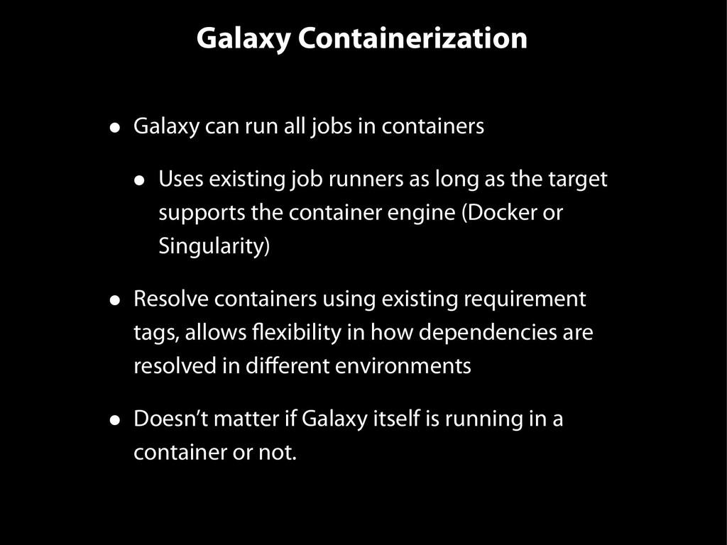 Galaxy Containerization • Galaxy can run all jo...