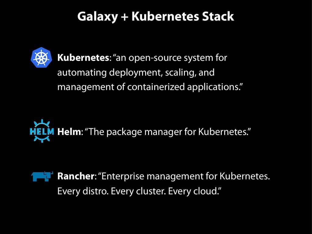 """Galaxy + Kubernetes Stack • Kubernetes: """"an ope..."""