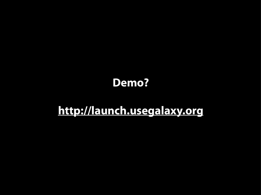 Demo? http://launch.usegalaxy.org