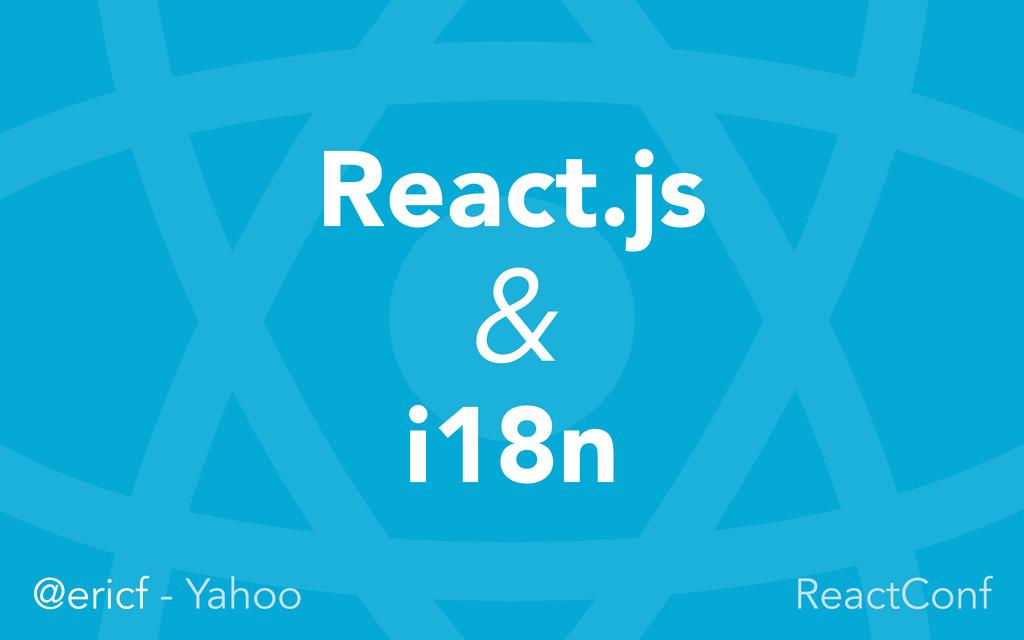 React.js & i18n @ericf - Yahoo ReactConf