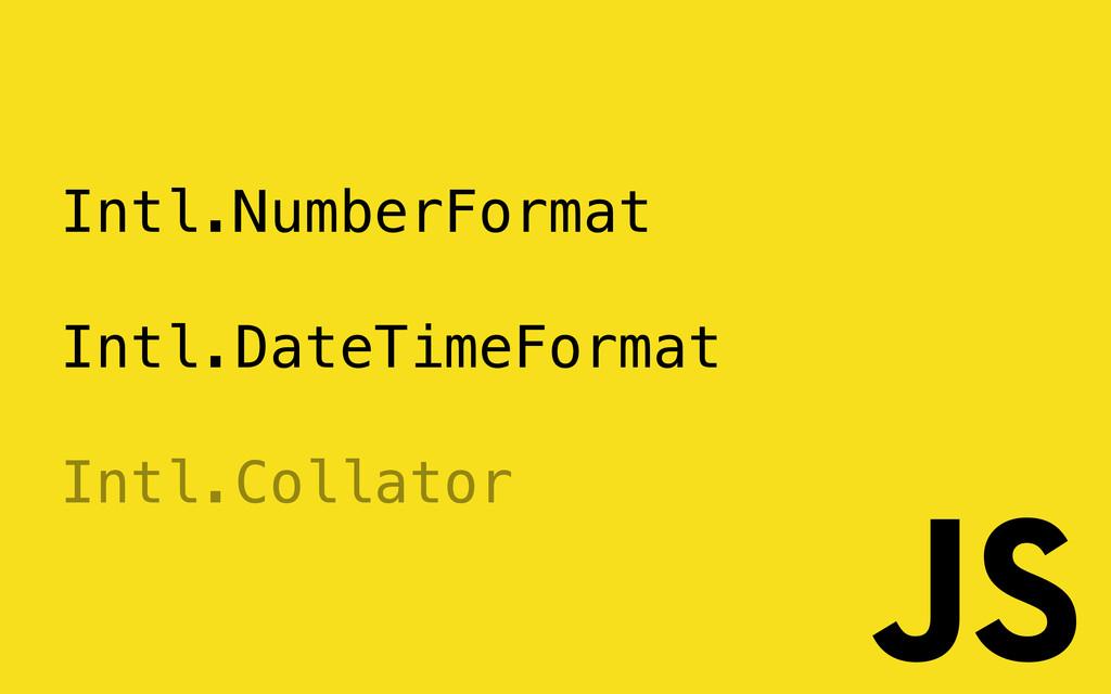 Intl.NumberFormat Intl.DateTimeFormat Intl.Coll...