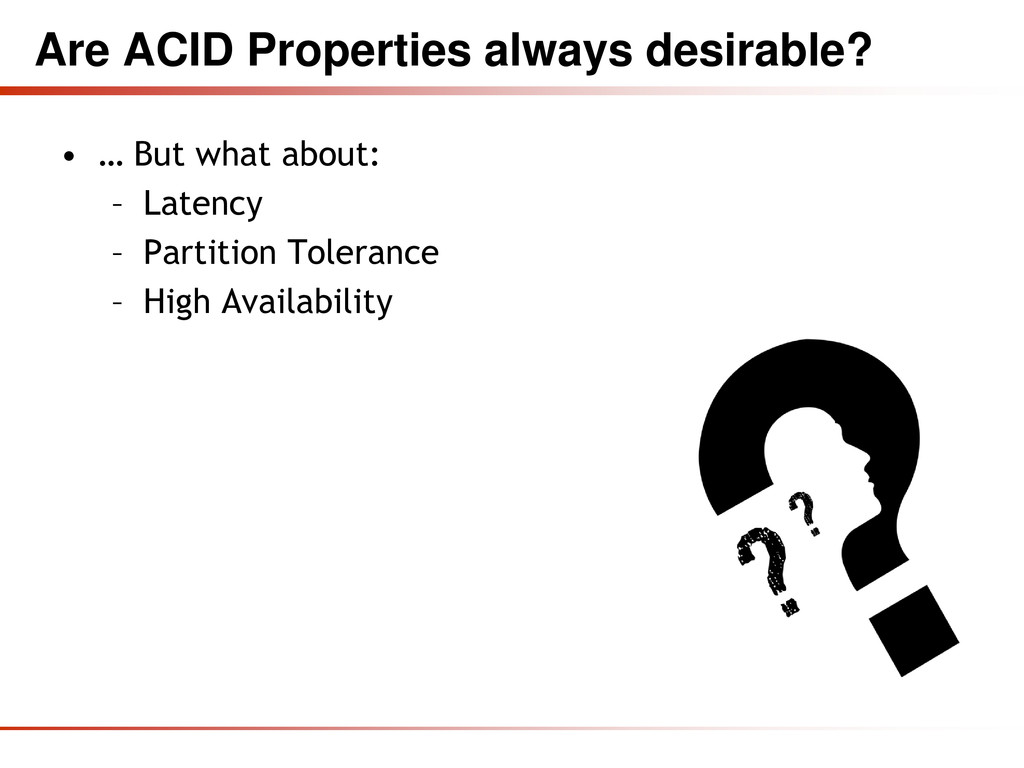 Are ACID Properties always desirable? • … But w...