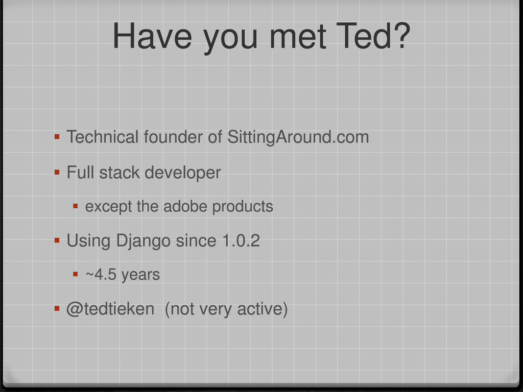 Have you met Ted?  Technical founder of Sittin...